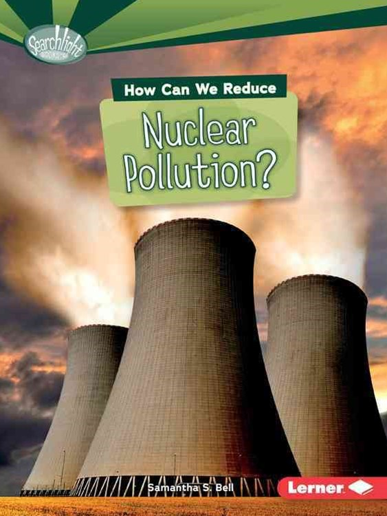 How Can We Reduce Nuclear Pollution - What Can We Do About Pollution - Searchlight
