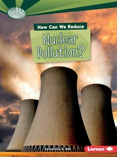 How Can We Reduce Nuclear Pollution by Candice Ransom (9781467797054) - PaperBack - Non-Fiction Family Matters