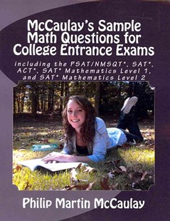 McCaulay's Sample Math Questions for College Entrance Exams Including the PSAT/NMSQT*, SAT*, ACT*, SAT* Mathematics Level 1, and SAT* Mathematics Level 2 by Philip Martin McCaulay (9781467935074) - PaperBack - Education Study Guides