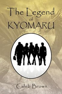The Legend of Kyomaru by Caleb Brown (9781469194899) - PaperBack - Adventure Fiction Modern