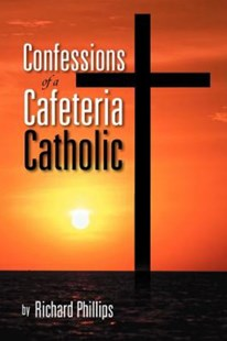 Confessions of a Cafeteria Catholic by Richard Phillips (9781469196206) - PaperBack - Religion & Spirituality