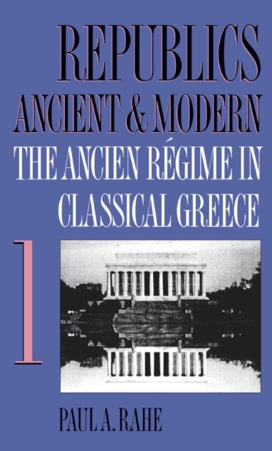 Republics Ancient and Modern, Volume I