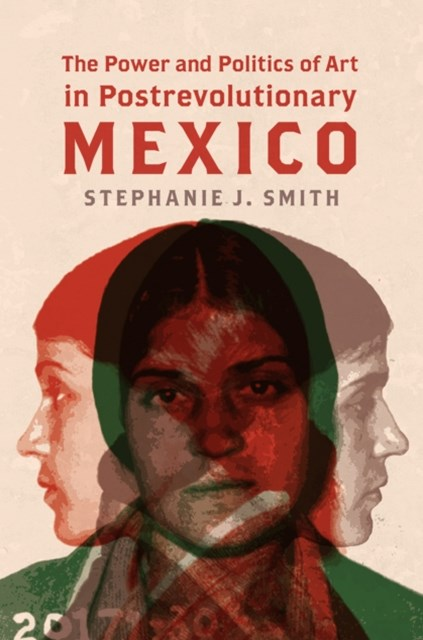 Power and Politics of Art in Postrevolutionary Mexico