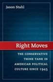 Right Moves: The Conservative Think Tank in American Political Culture since 1945
