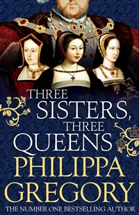 Three Sisters, Three Queens by Philippa Gregory (9781471133022) - PaperBack - Historical fiction