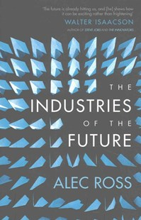 The Industries of the Future by Alec Ross, Alec Ross (9781471135262) - PaperBack - Business & Finance Organisation & Operations