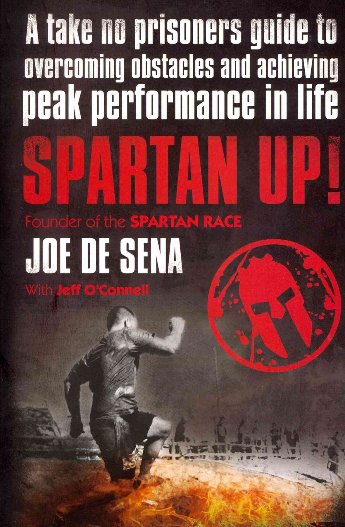 Spartan Up!: A Take-No-Prisoners Guide to Overcoming Obstacles and      Achieving Peak Performance