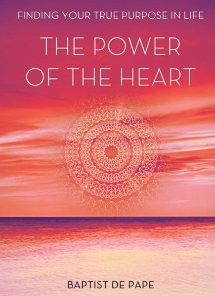 Power Of The Heart: Finding Your True Purpose
