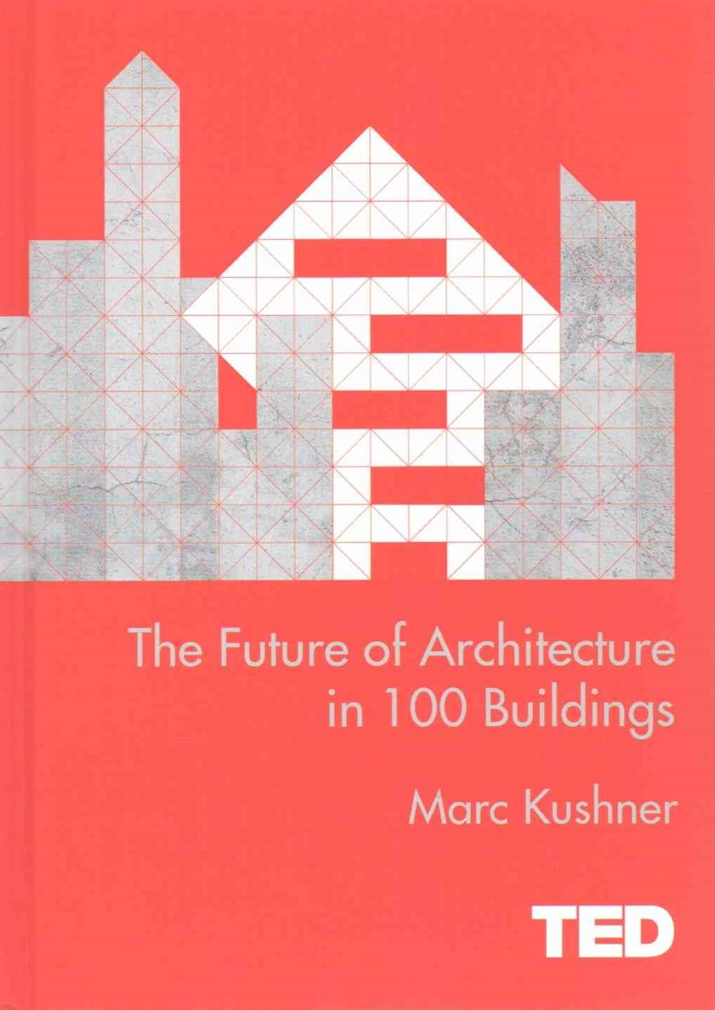 TED: The Future of Architecture in 100 Buildings