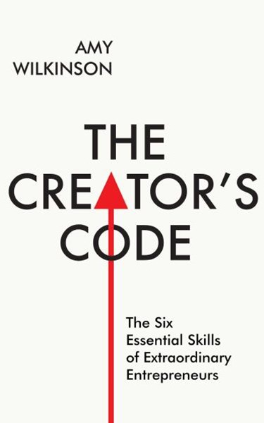 The Creator's Code: The Six Essential Skills of Extraordinary Entreprene