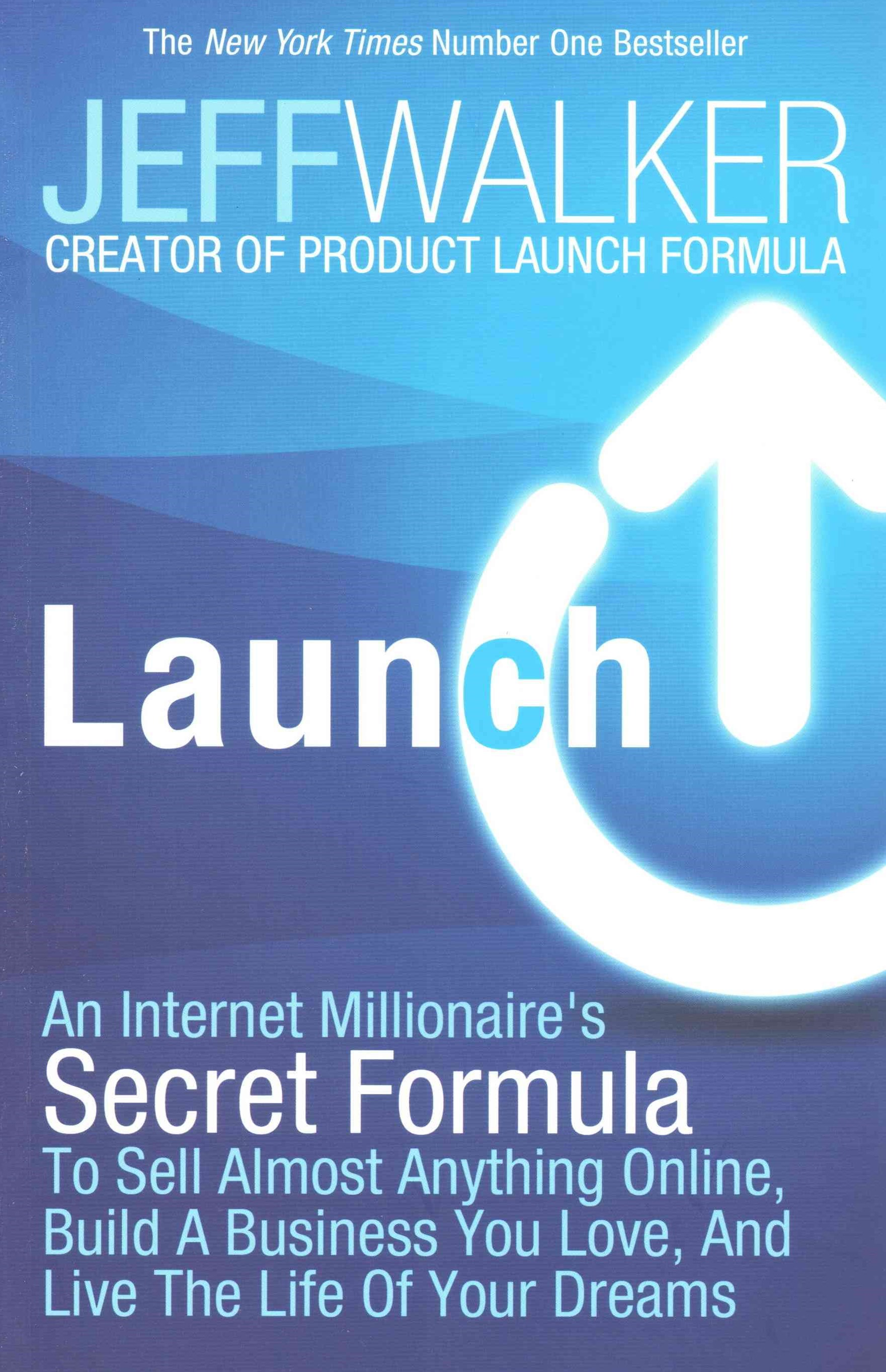 Launch: An Internet Millionaire's Secret Formula to Sell Almost AnythingOnline, Build a Business You Love and Live the Life of Your Dreams
