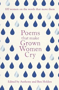 Poems That Make Grown Women Cry by Anthony Holden, Ben Holden, Ben Holden (9781471148644) - PaperBack - Poetry & Drama Poetry