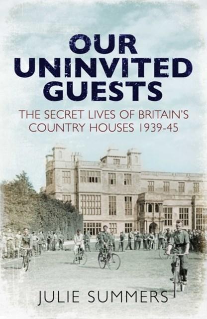 Our Uninvited Guests: The Secret Life of Britain's Country Houses