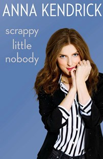 Scrappy Little Nobody by Anna Kendrick (9781471156816) - HardCover - Biographies Entertainment