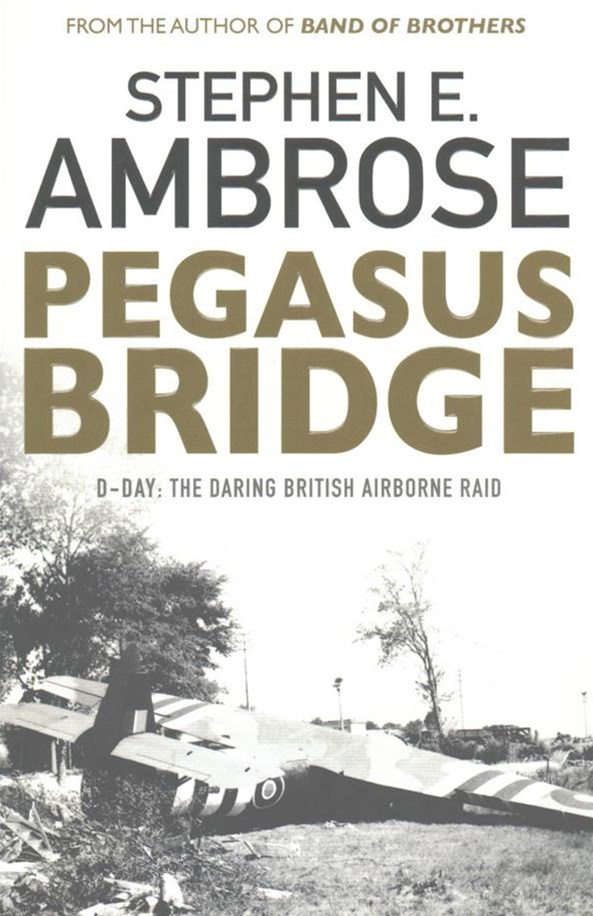 Pegasus Bridge: D-day: The Daring British Airborne Raid