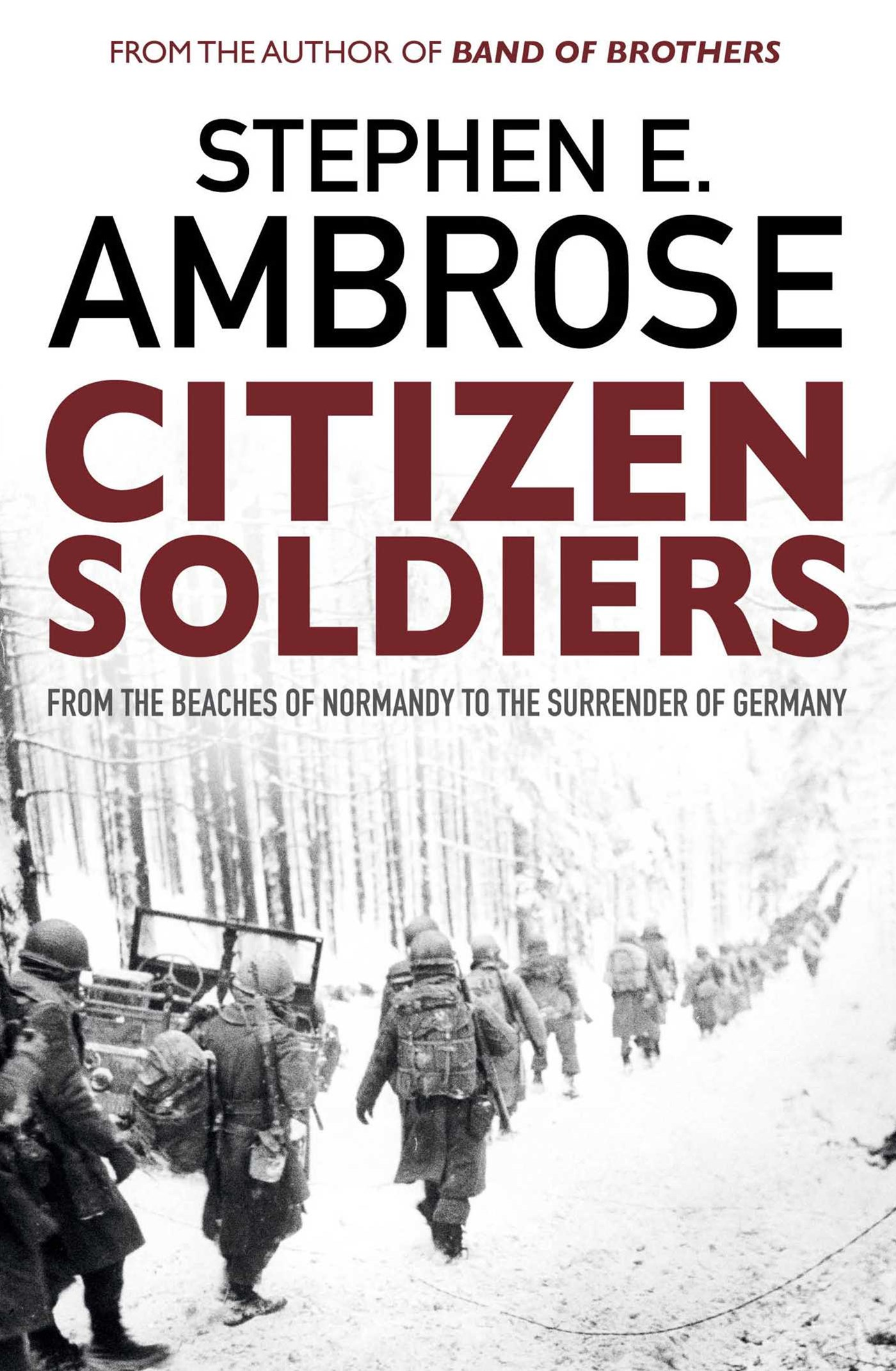 Citizen Soliders: From The Normandy Beaches To The Surrender Of Germany