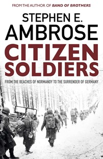 Citizen Soliders: From The Normandy Beaches To The Surrender Of Germany by Stephen E. Ambrose (9781471158339) - PaperBack - Military