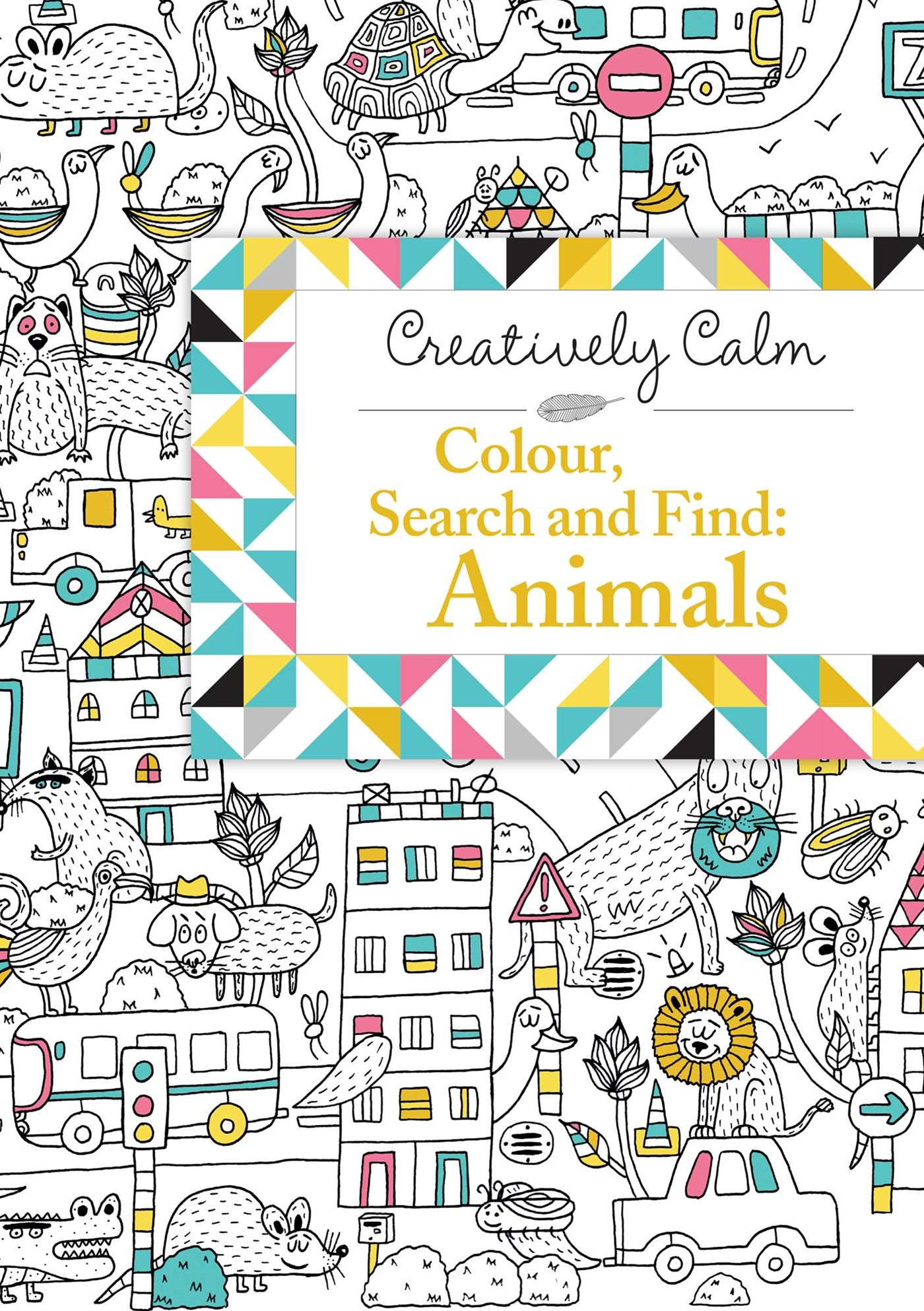 Creatively Calm: Colour, Search and Find Animals
