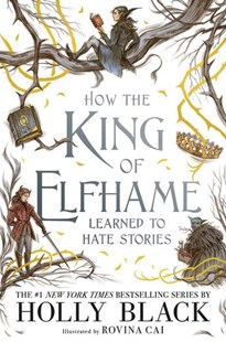 How the King of Elfhame Learned to Hate Stories (The Folk of the Air series) by Holly Black, Rovina Cai (9781471410017) - PaperBack - Children's Fiction