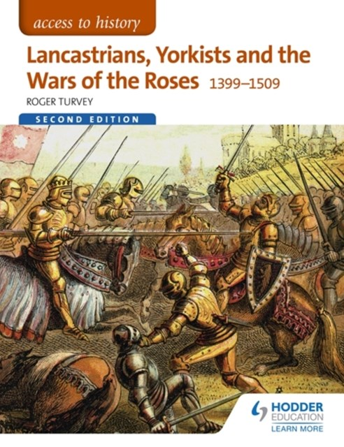 Access to History: Lancastrians, Yorkists and the Wars of the Roses, 1399-1509 Second Edition