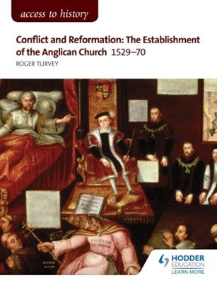 Access to History: Conflict and Reformation: The establishment of the Anglican Church 1529-70 for A