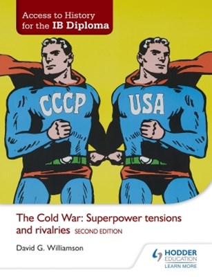 Access to History for the IB Diploma: The Cold War: Superpower tensions and rivalries Second Editio