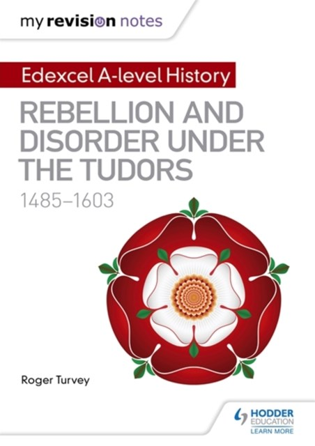 My Revision Notes: Edexcel A Level History: Rebellion and Disorder Under the Tudors, 1485-1603