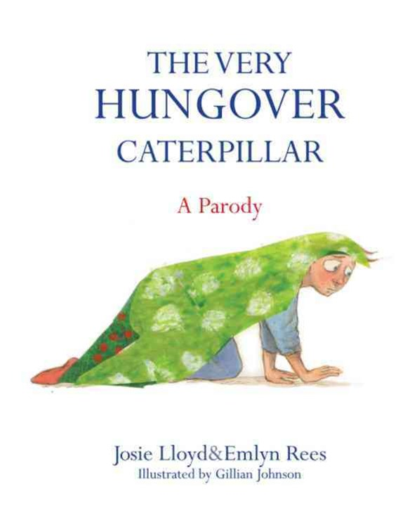 The Very Hungover Caterpillar