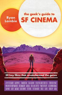 The Geek's Guide to SF Cinema by Ryan Lambie (9781472139856) - PaperBack - Entertainment Film Technique