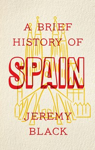A Brief History of Spain by Jeremy Black (9781472141682) - PaperBack - History