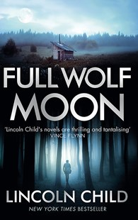 Full Wolf Moon by Lincoln Child (9781472153586) - PaperBack - Crime Mystery & Thriller