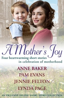A Mother's Joy: A Short Story Collection In Celebration Of Motherhood