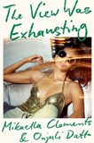 THE VIEW WAS EXHAUSTING by Mikaella Clements and Onjuli Datta