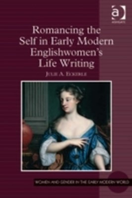 Romancing the Self in Early Modern Englishwomen's Life Writing