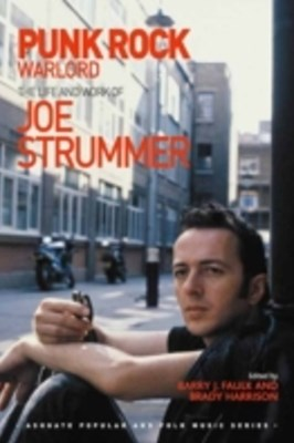 Punk Rock Warlord: the Life and Work of Joe Strummer