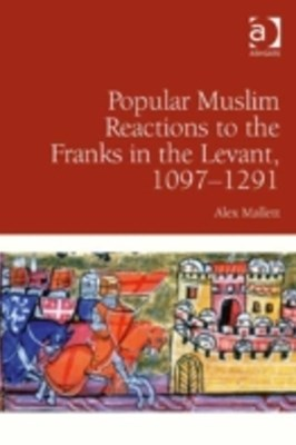 (ebook) Popular Muslim Reactions to the Franks in the Levant, 1097-1291