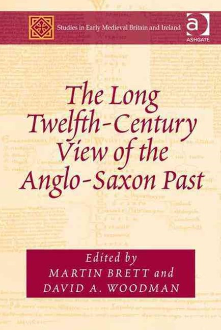 Long Twelfth-Century View of the Anglo-Saxon Past