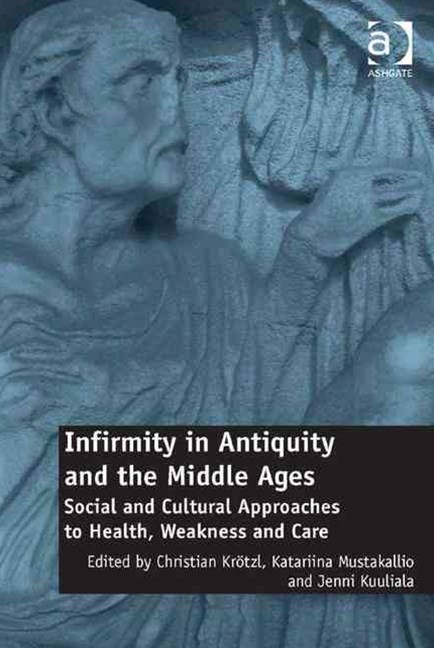 Infirmity in Antiquity and the Middle Ages