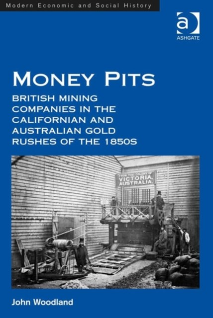 Money Pits: British Mining Companies in the Californian and Australian Gold Rushes of the 1850s