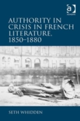 Authority in Crisis in French Literature, 1850-1880