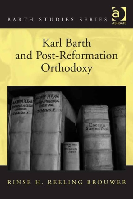 Karl Barth and Post-Reformation Orthodoxy