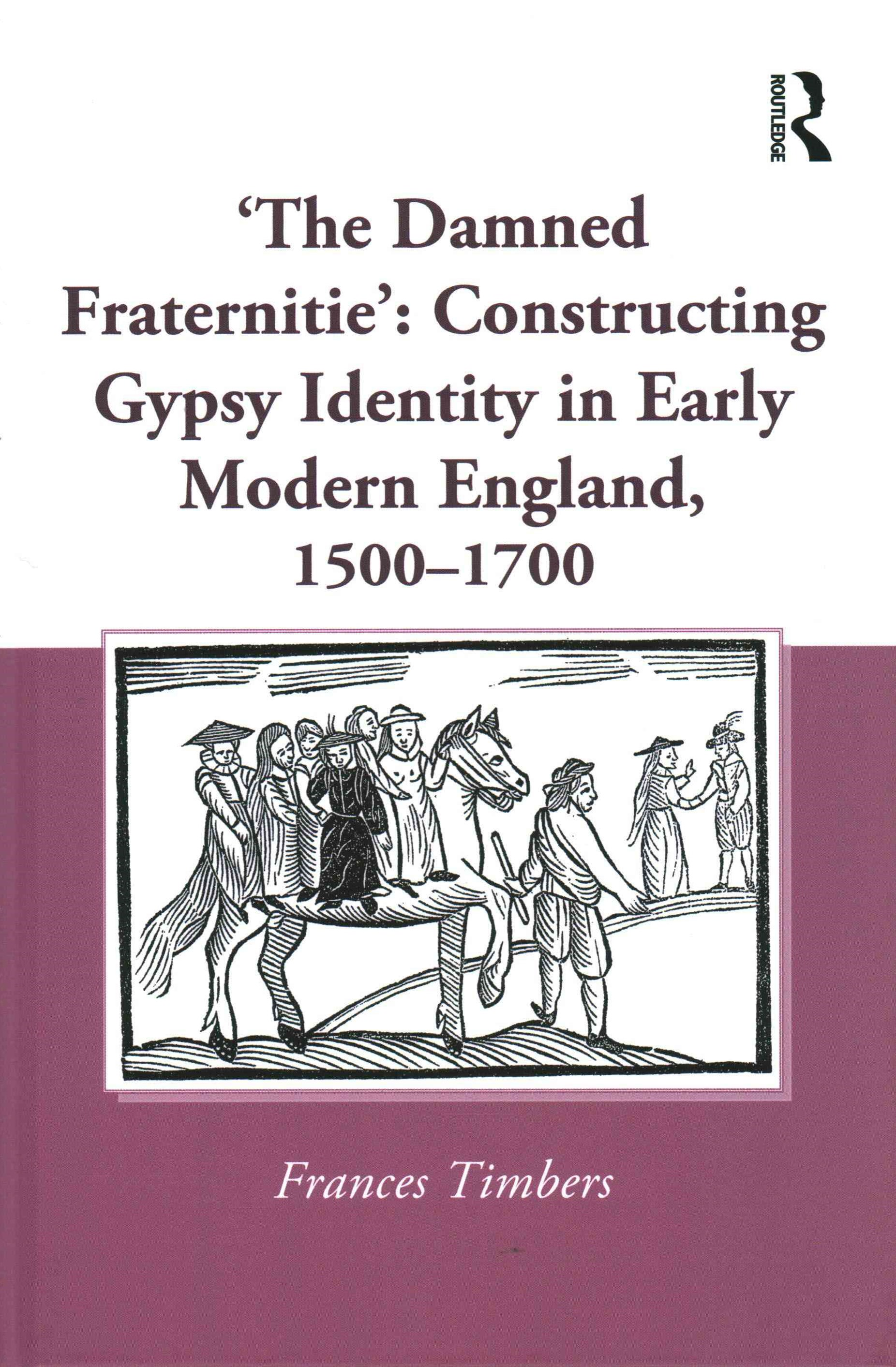 'The Damned Fraternitie': Constructing Gypsy Identity in Early Modern England, 1500-1700