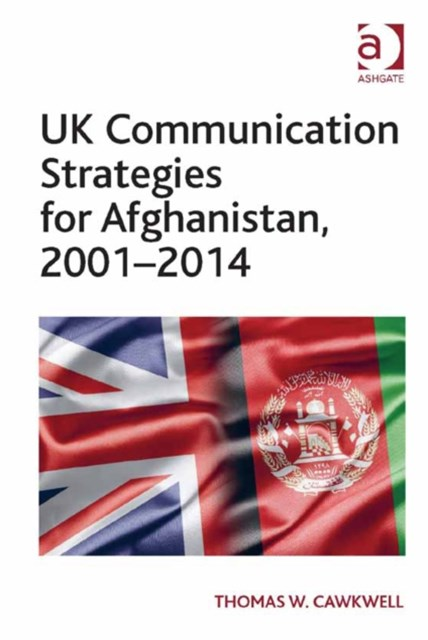 UK Communication Strategies for Afghanistan, 2001-2014