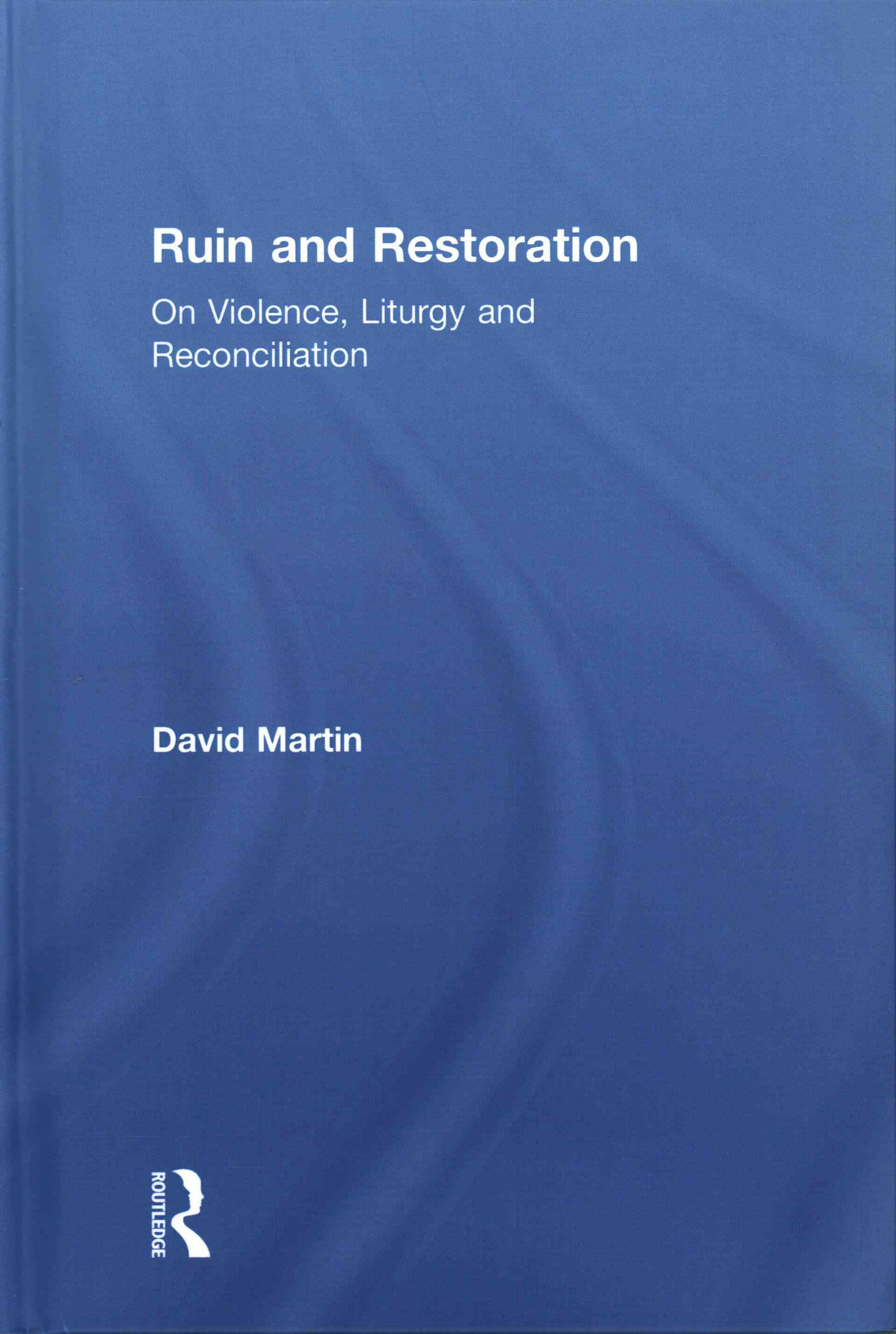 Ruin and Restoration on Violence Liturgy and Reconciliation