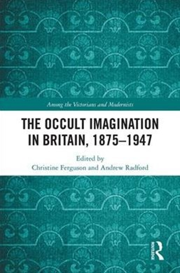 The Occult Imagination in Britain 1875-1947