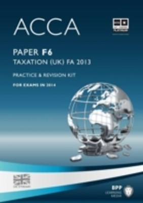 ACCA Skills F6 Taxation (FA 2013)Revision Kit 2014