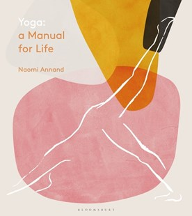 Yoga: A Manual for Life by Naomi Annand (9781472963222) - HardCover - Religion & Spirituality New Age