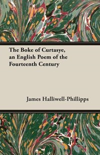 The Boke of Curtasye, an English Poem of the Fourteenth Century by J O Halliwell-Phillipps (9781473308794) - PaperBack - History