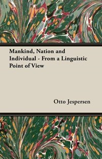 Mankind, Nation and Individual - From a Linguistic Point of View by Otto Jespersen (9781473309531) - PaperBack - Reference