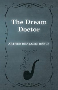 The Dream Doctor by Arthur Benjamin Reeve (9781473326019) - PaperBack - Crime Mystery & Thriller